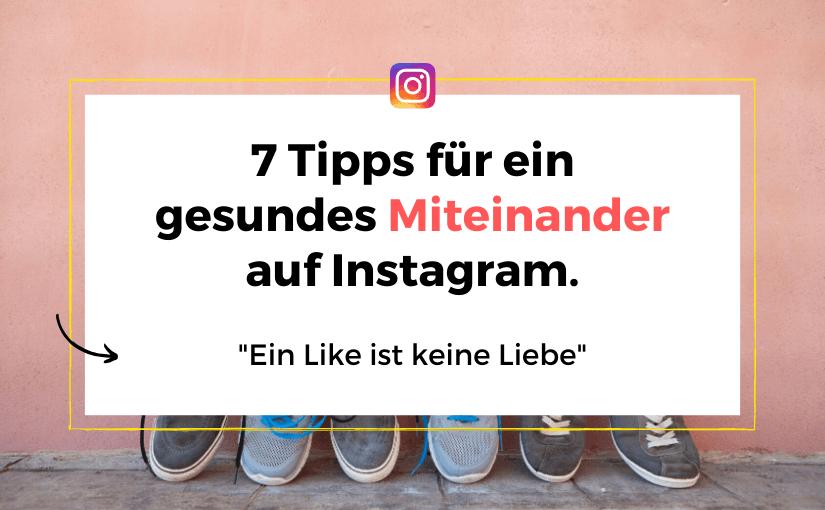 Ein Like ist keine Liebe – 7 Tipps für ein gesundes Miteinander auf Instagram