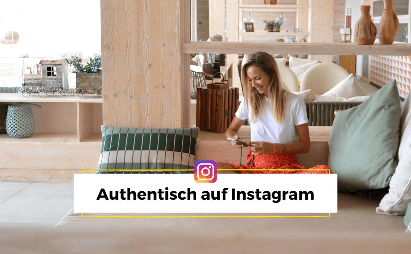 In 6 Schritten authentischer auf Instagram