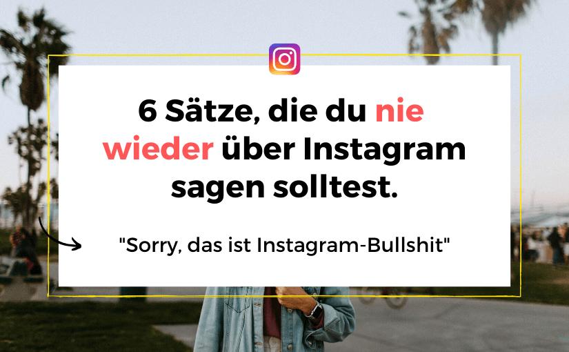 6 Sätze, die du nie wieder über deinen Instagram-Account sagen solltest