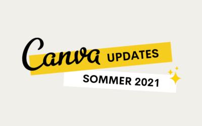Diese 10 neuen Canva Updates solltest du kennen – Stand Sommer 2021